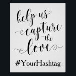 "Help Us Capture The Love - Wedding Hashtag Sign<br><div class=""desc"">Encourage guests to share wedding,  reception,  party or shower photos with your personal hashtag.  