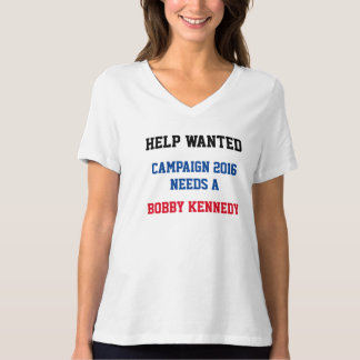 Help Wanted - Campaign 2016 Needs A Bobby Kennedy T-Shirt
