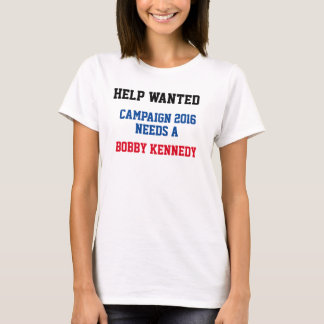 Help Wanted Campaign 2016 Needs A Bobby Kennedy T-Shirt