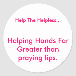 Helping Hands Far Greater than praying lips., H... Classic Round Sticker