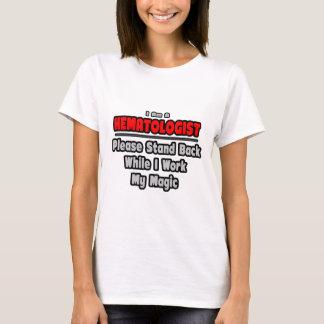 Hematologist ... Stand Back ... Work My Magic T-Shirt