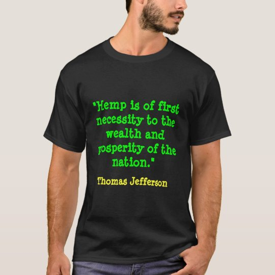 """Hemp is of first necessity to the wealth and p... T-Shirt"