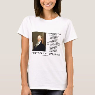 Henry Clay Constitution Of United States Posterity T-Shirt