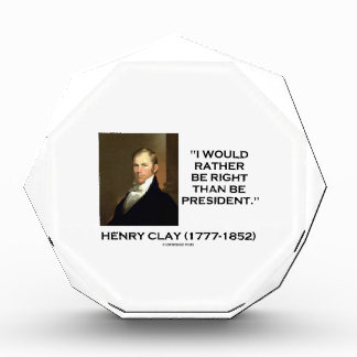 Henry Clay Would Rather Be Right Than Be President Acrylic Award