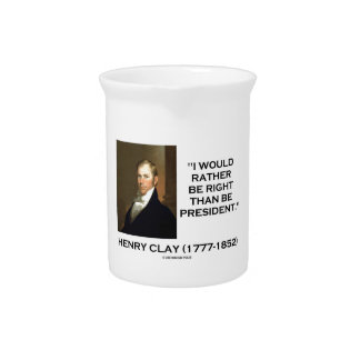 Henry Clay Would Rather Be Right Than Be President Beverage Pitcher
