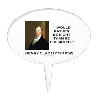 Henry Clay Would Rather Be Right Than Be President Cake Topper