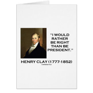 Henry Clay Would Rather Be Right Than Be President Greeting Cards