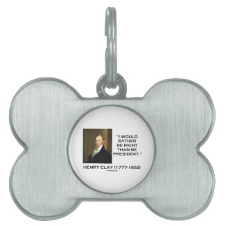 Henry Clay Would Rather Be Right Than Be President Pet ID Tag