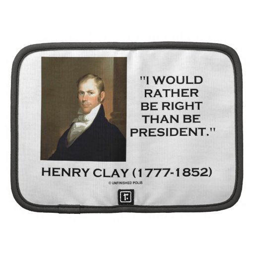Henry Clay Would Rather Be Right Than Be President Organizer