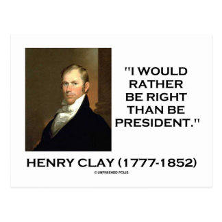 Henry Clay Would Rather Be Right Than Be President Postcards