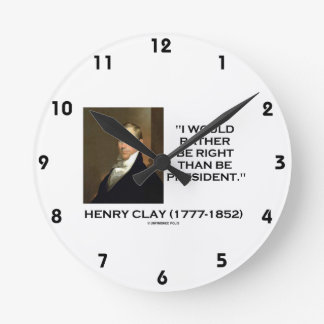 Henry Clay Would Rather Be Right Than Be President Round Clock