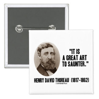 Henry David Thoreau It Is A Great Art To Saunter 2 Inch Square Button