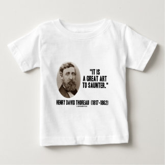 Henry David Thoreau It Is A Great Art To Saunter Baby T-Shirt