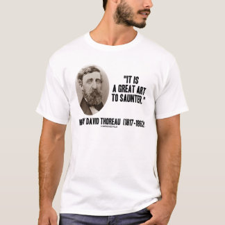 Henry David Thoreau It Is A Great Art To Saunter T-Shirt