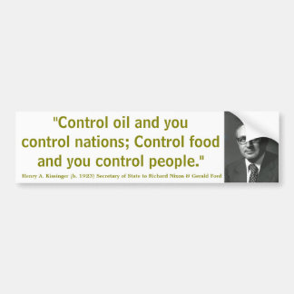 HENRY KISSINGER Control Oil Nations Food & People Bumper Sticker