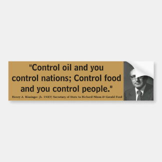 HENRY KISSINGER Control Oil Nations Food & People Car Bumper Sticker