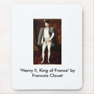 """""""Henry ll, King of France"""" by Francois Clouet Mouse Pad"""