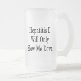 Hepatitis D Will Only Slow Me Down 16 Oz Frosted Glass Beer Mug