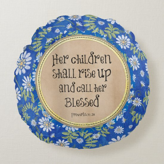 Her children shall rise up and call her Blessed Round Pillow