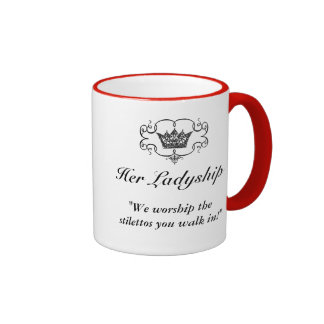 Her Ladyship/We worship the stilettos you walk in! Ringer Coffee Mug