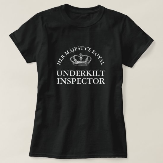 Her Majesty's Royal Under Kilt Inspector Funny T-Shirt