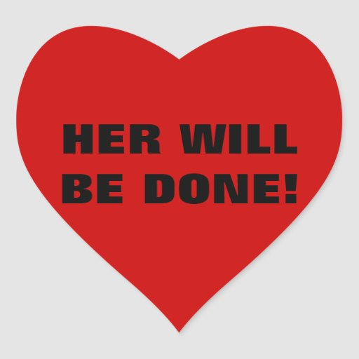HER WILL BE DONE! HEART STICKERS
