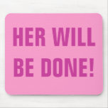 HER WILL BE DONE! MOUSEPADS