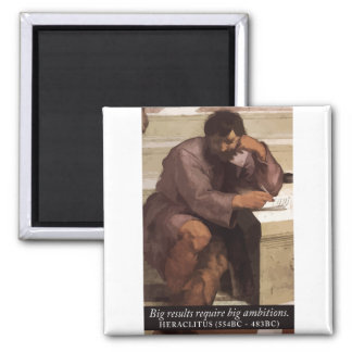 Heraclitus 'Big results' motivational quote magnet