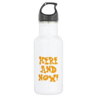 Here and now! 18oz water bottle