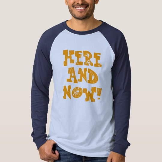 Here and now! T-Shirt