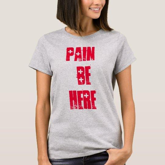 Here Be Pain T-shirt