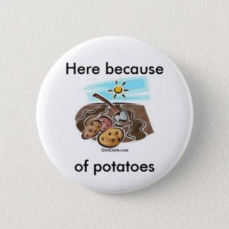 """Here because of potatoes"" button"