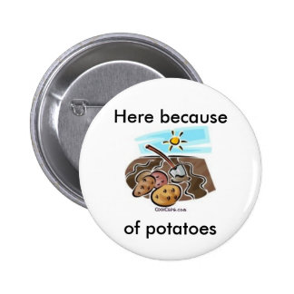 """""""Here because of potatoes"""" button"""