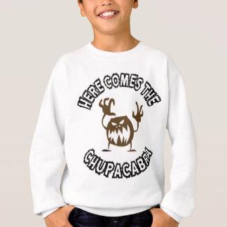 Here comes the chupacabra sweatshirt