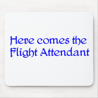 Here comes the Flight Attendant Mousepad