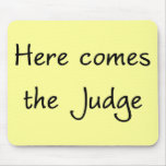 Here Comes the Judge Mousepad