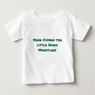 Here Comes The LIttle Sumo Wrestler! Baby T-Shirt
