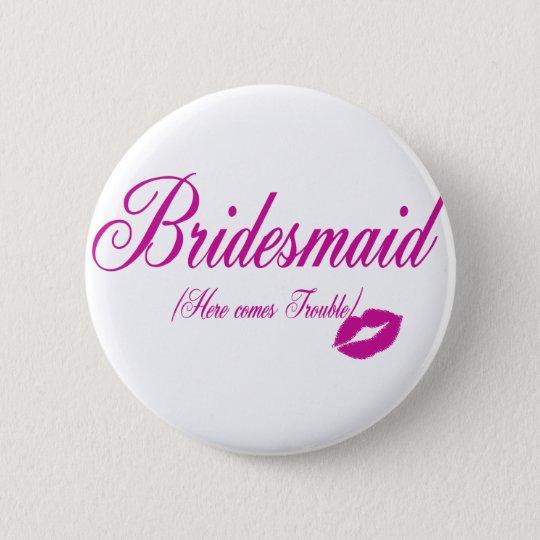 Here Comes Trouble/Bridesmaid Pinback Button