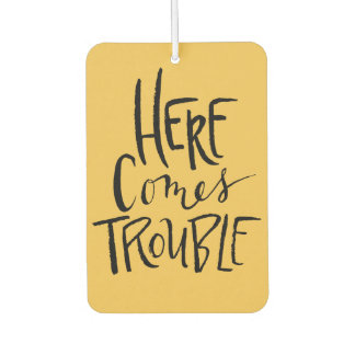 Here Comes Trouble Car Air Freshener