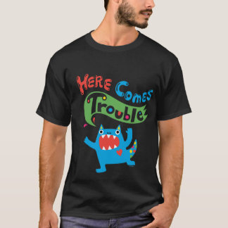Here Comes Trouble monster t shirt on dark
