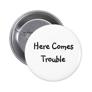 Here Comes Trouble Pinback Button