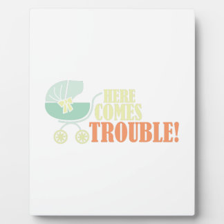 Here Comes Trouble Display Plaque