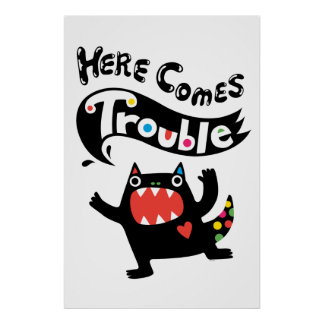 Here Comes Trouble poster print