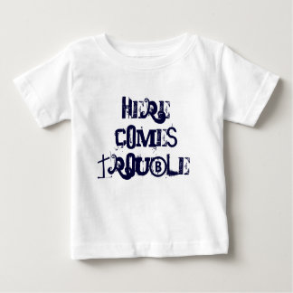 Here Comes Trouble! Shirt