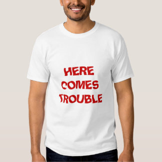 Here Comes Trouble Tee Shirt