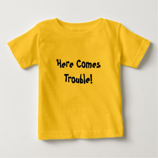 Here Comes Trouble! Tee Shirt