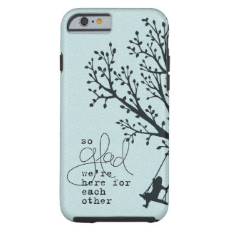 Here for Each Other Tough iPhone 6 Case