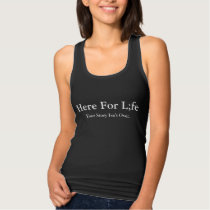 Here For LIFE TANK TOP. Your Story Isn;t Over.