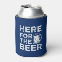Here for the Beer funny saying can cooler