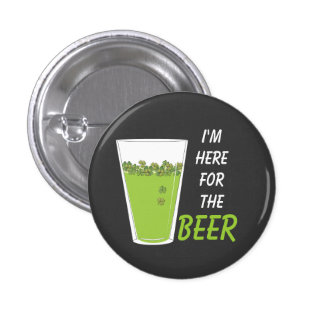 Here for the Beer, Pint o' Shamrocks Button